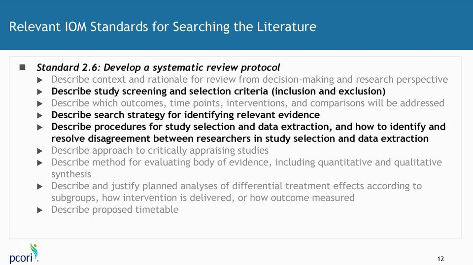 exclusion) Describe which outcomes, time points, interventions, and comparisons will be addressed Describe search strategy for identifying relevant evidence Describe procedures for study selection