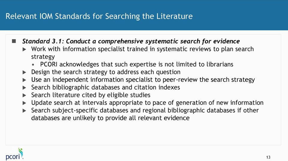 expertise is not limited to librarians Design the search strategy to address each question Use an independent information specialist to peer-review the search strategy Search