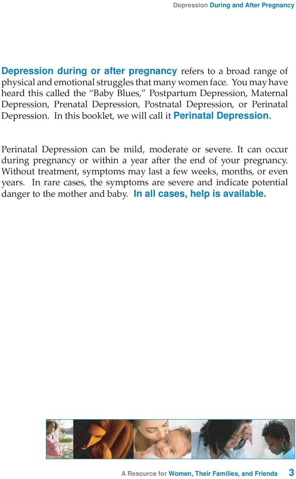 In this booklet, we will call it Perinatal Depression. Perinatal Depression can be mild, moderate or severe.