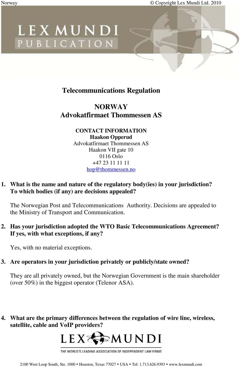 Decisions are appealed to the Ministry of Transport and Communication. 2. Has your jurisdiction adopted the WTO Basic Telecommunications Agreement? If yes, with what exceptions, if any?