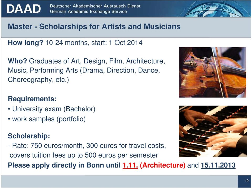 ) Requirements: University exam (Bachelor) work samples (portfolio) Scholarship: - Rate: 750 euros/month, 300 euros