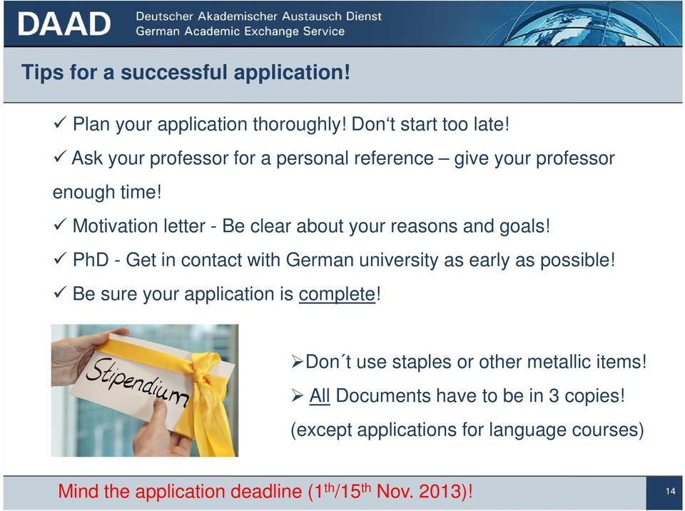 Motivation letter - Be clear about your reasons and goals! PhD - Get in contact with German university as early as possible!