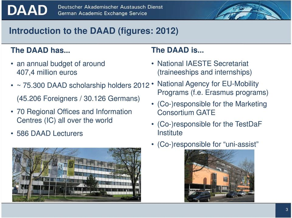 126 Germans) 70 Regional Offices and Information Centres (IC) all over the world 586 DAAD Lecturers The DAAD is.