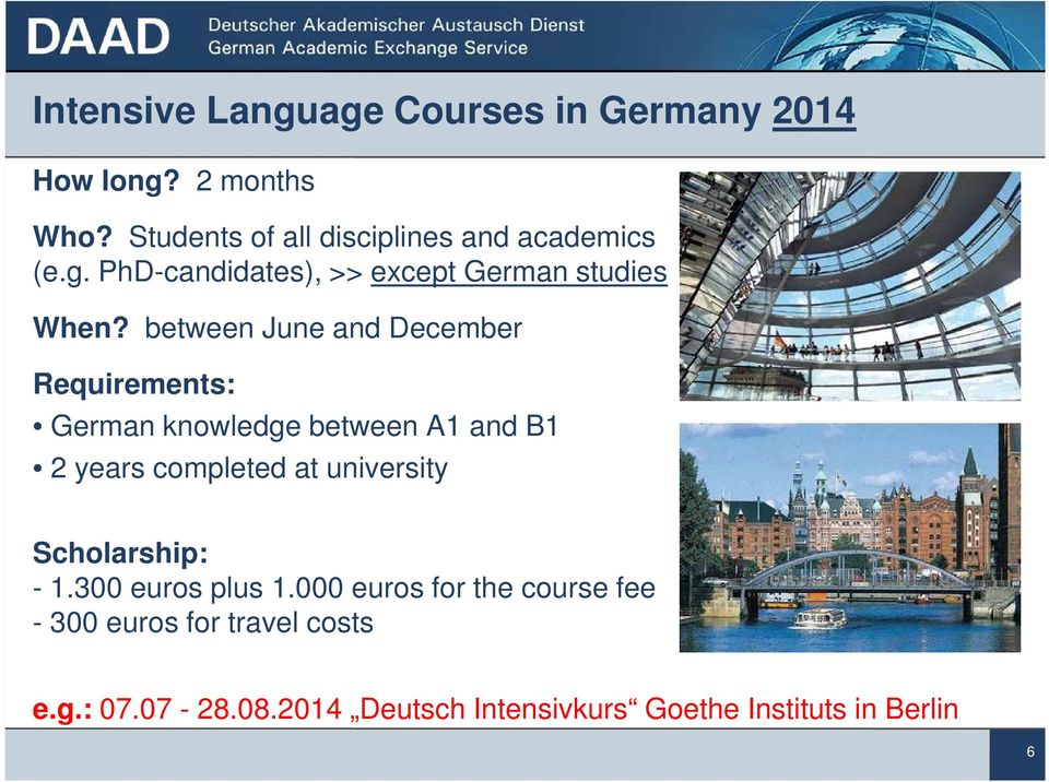 between June and December Requirements: German knowledge between A1 and B1 2 years completed at university