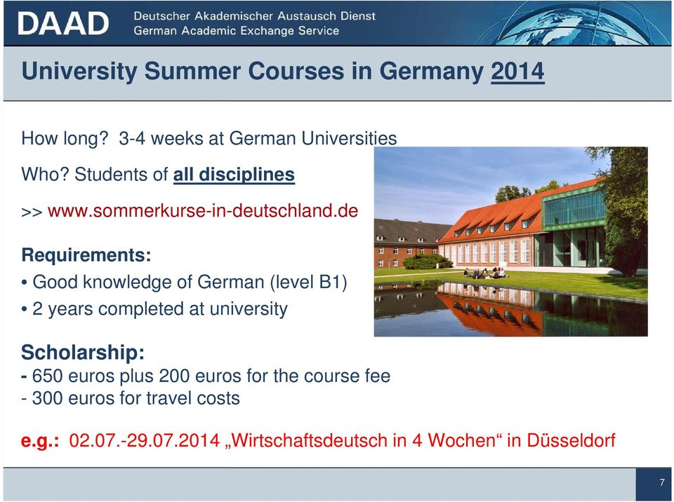 de Requirements: Good knowledge of German (level B1) 2 years completed at university Scholarship: