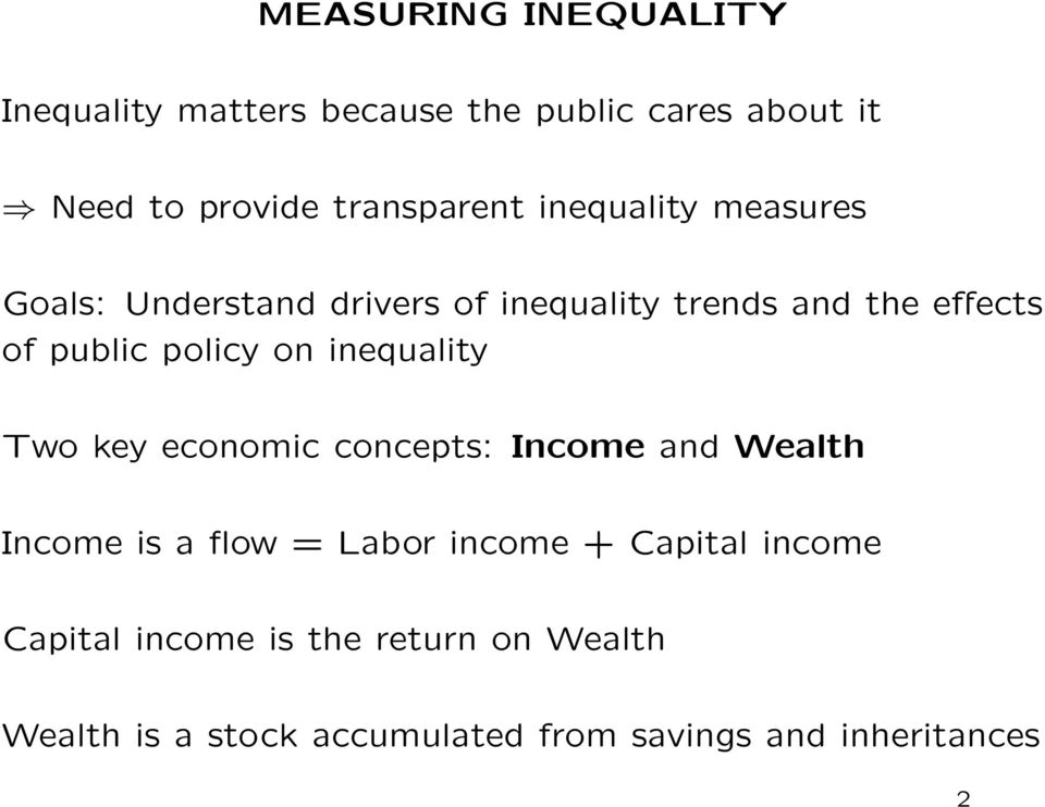 inequality Two key economic concepts: Income and Wealth Income is a flow = Labor income + Capital