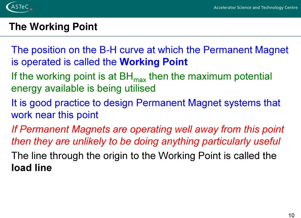 Permanent Magnet systems that work near this point If Permanent Magnets are operating well away from this point then they