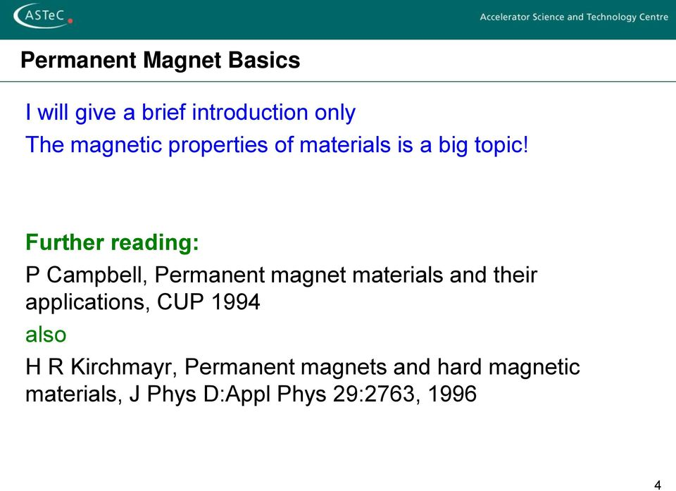 Further reading: P Campbell, Permanent magnet materials and their