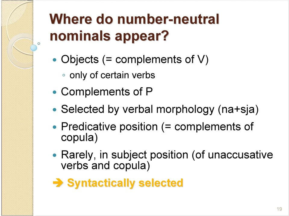 Selected by verbal morphology (na+sja) Predicative position (=