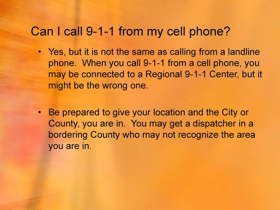When you call 9-1-1 from a cell phone, you may be connected to a Regional 9-1-1 Center, but it