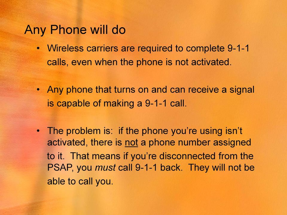 The problem is: if the phone you re using isn t activated, there is not a phone number assigned to it.