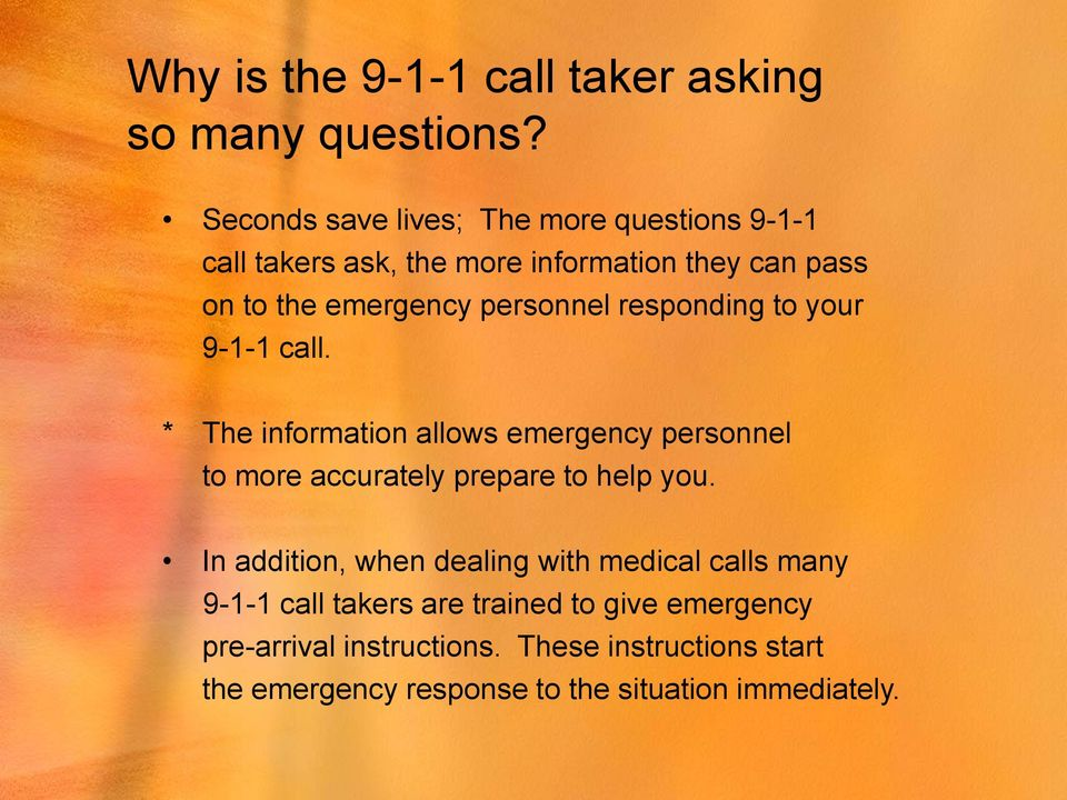 personnel responding to your 9-1-1 call. * The information allows emergency personnel to more accurately prepare to help you.