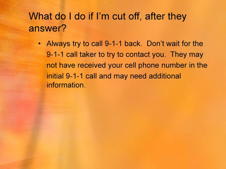 Don t wait for the 9-1-1 call taker to try to contact you.