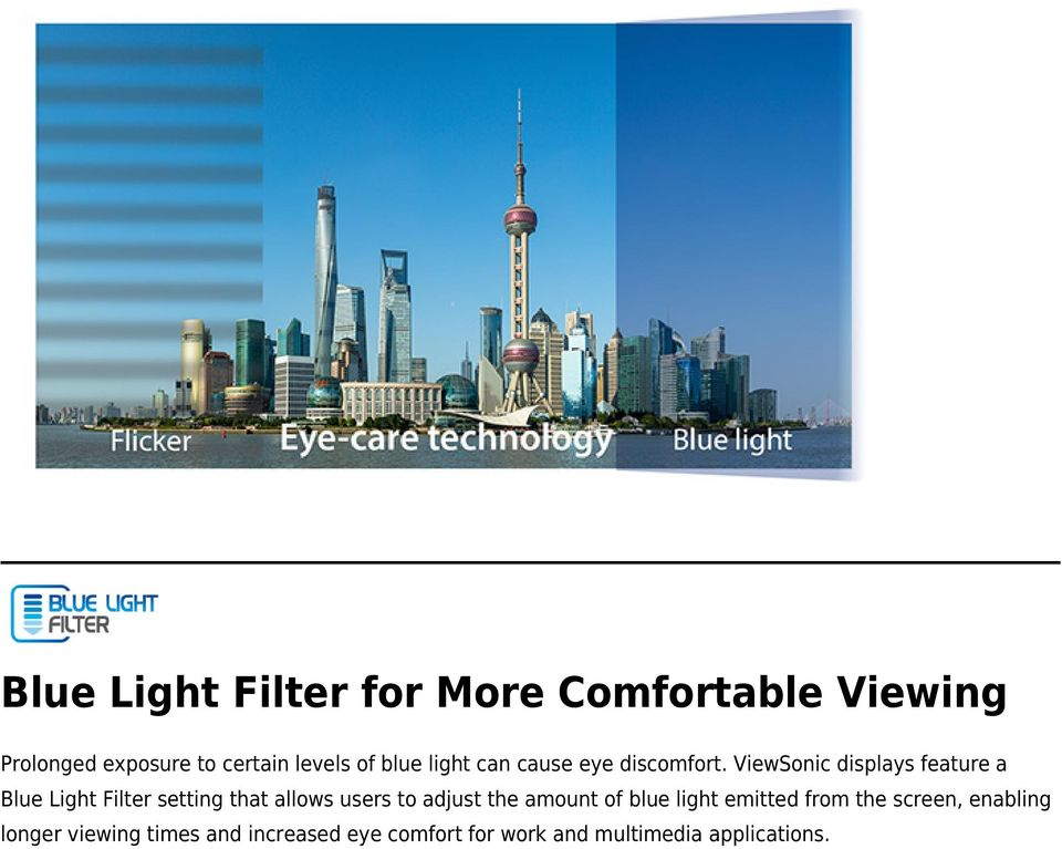 ViewSonic displays feature a Blue Light Filter setting that allows users to adjust the