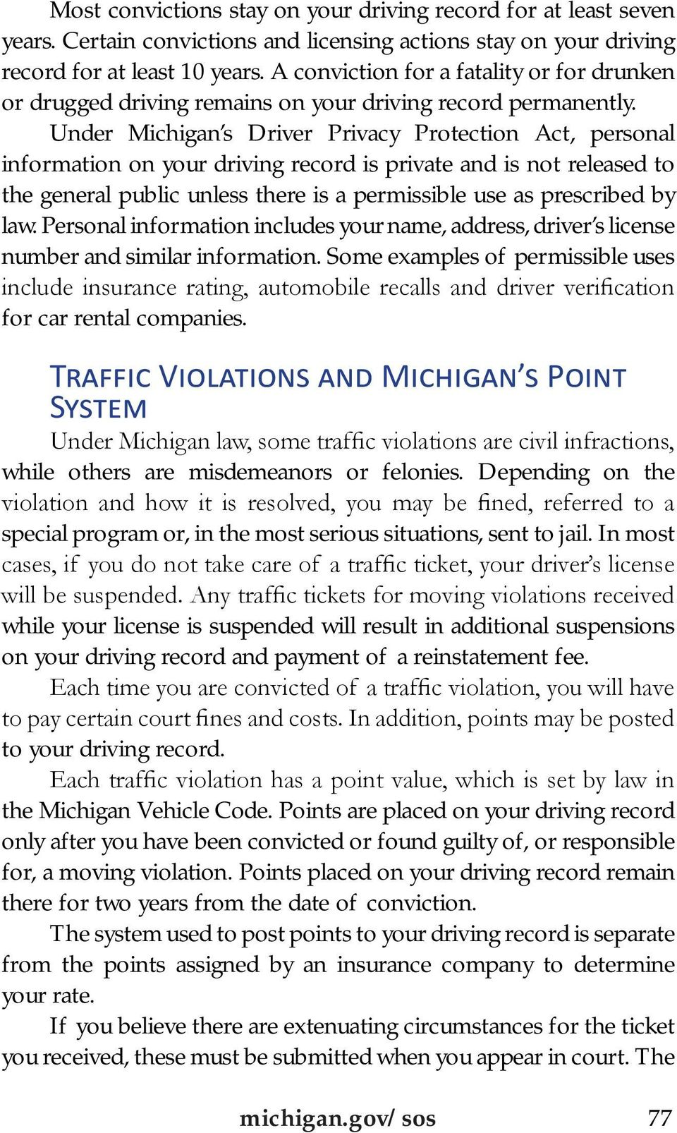 Under Michigan s Driver Privacy Protection Act, personal information on your driving record is private and is not released to the general public unless there is a permissible use as prescribed by law.