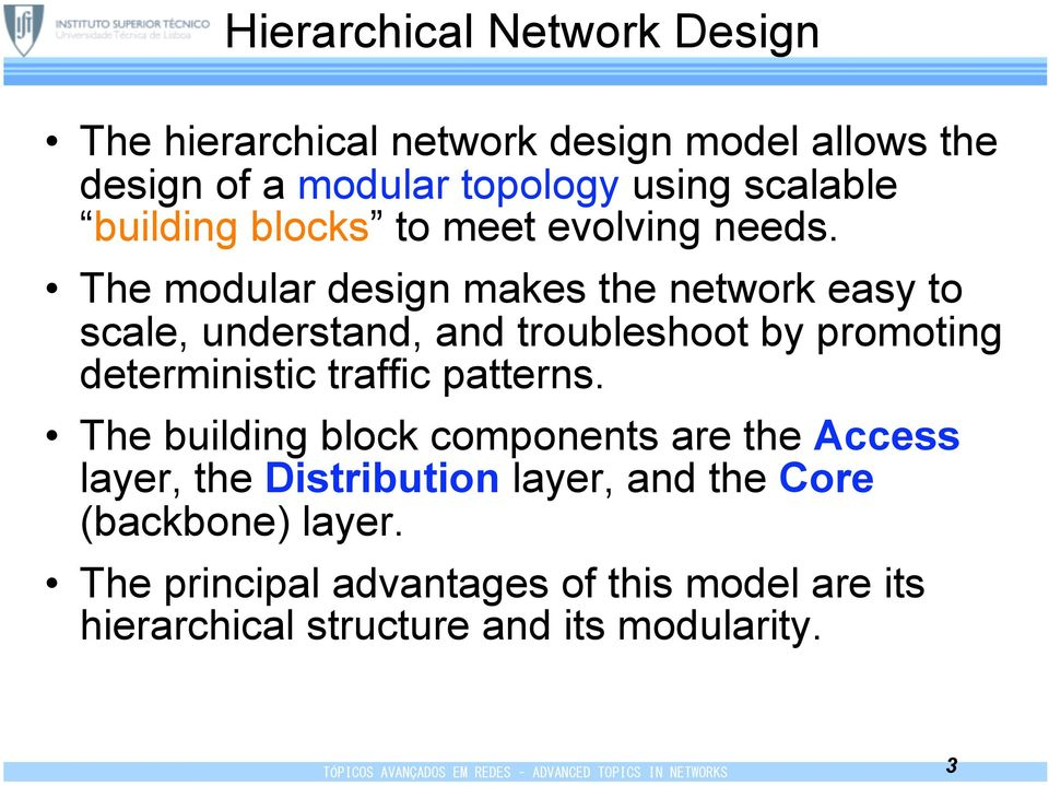 The modular design makes the network easy to scale, understand, and troubleshoot by promoting deterministic traffic