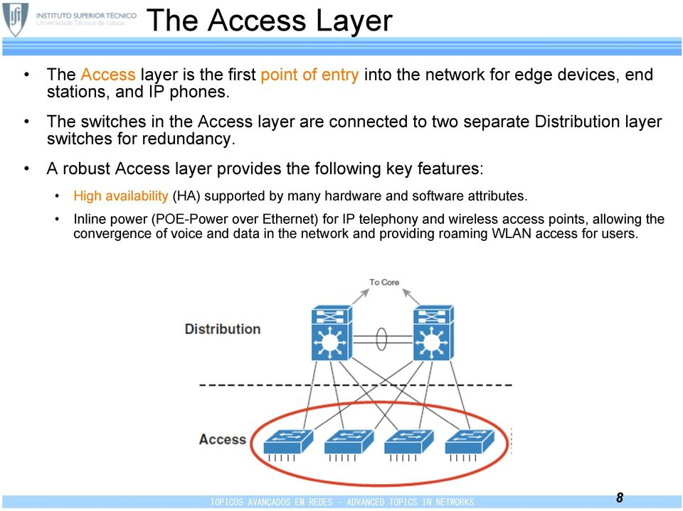 A robust Access layer provides the following key features: High availability (HA) supported by many hardware and software attributes.