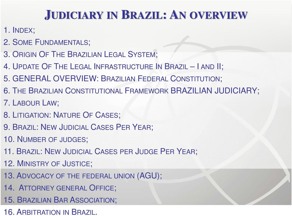 THE BRAZILIAN CONSTITUTIONAL FRAMEWORK BRAZILIAN JUDICIARY; 7. LABOUR LAW; 8. LITIGATION: NATURE OF CASES; 9.