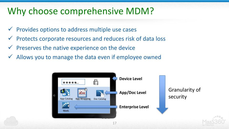 risk of data loss Preserves the native experience on the device Allows you to manage the