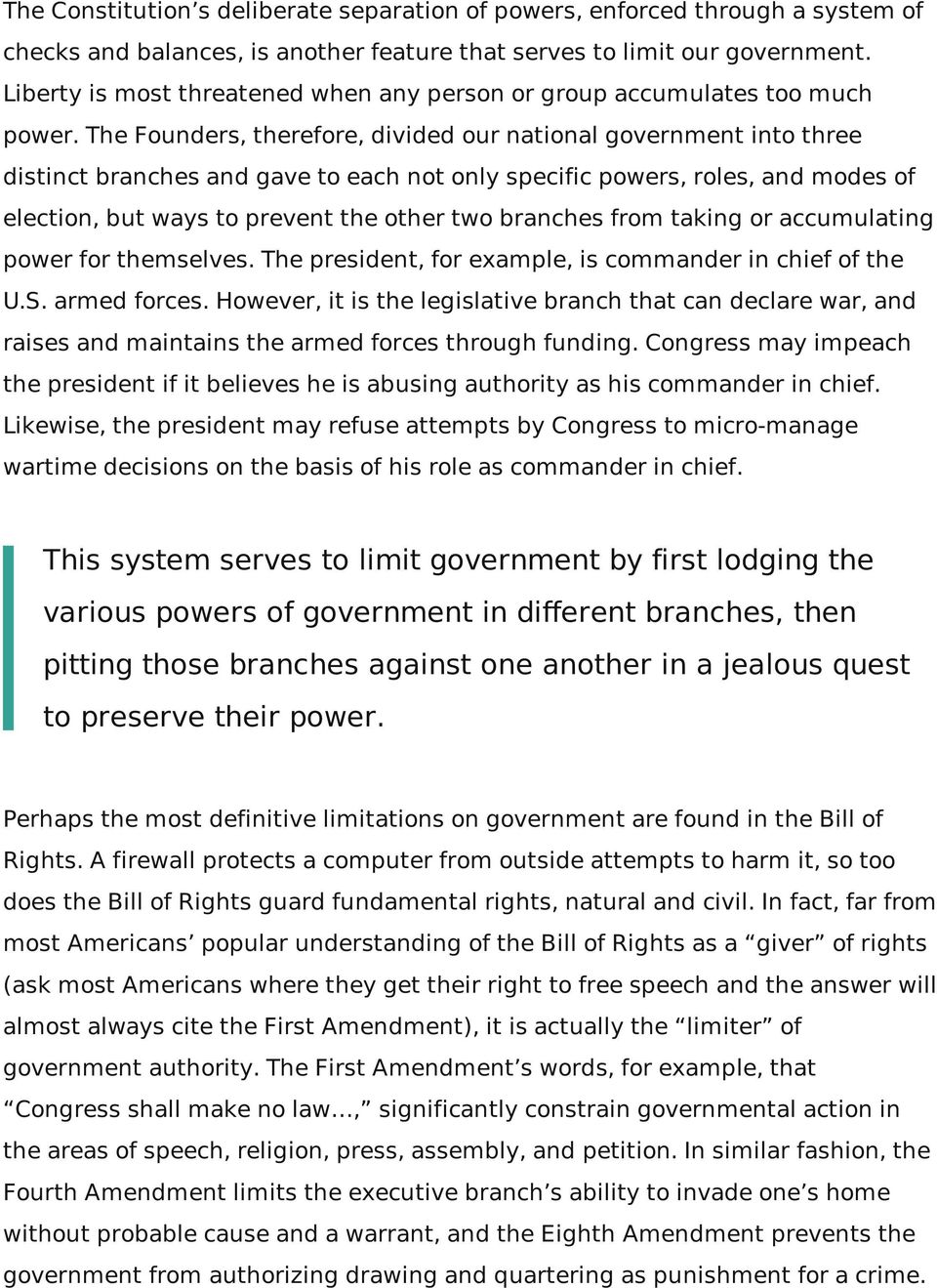 The Founders, therefore, divided our national government into three distinct branches and gave to each not only specific powers, roles, and modes of election, but ways to prevent the other two