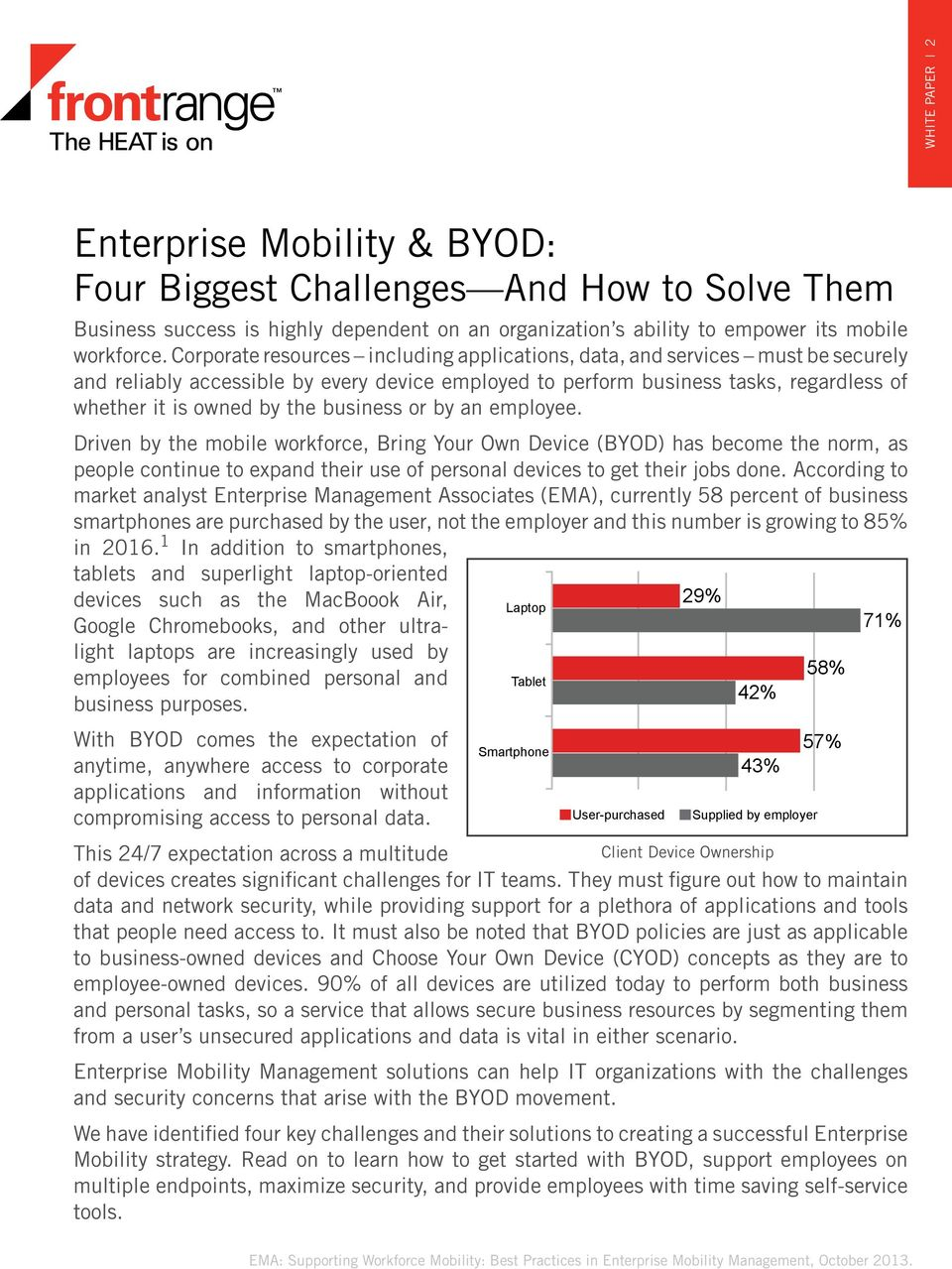 business or by an employee. Driven by the mobile workforce, Bring Your Own Device (BYOD) has become the norm, as people continue to expand their use of personal devices to get their jobs done.