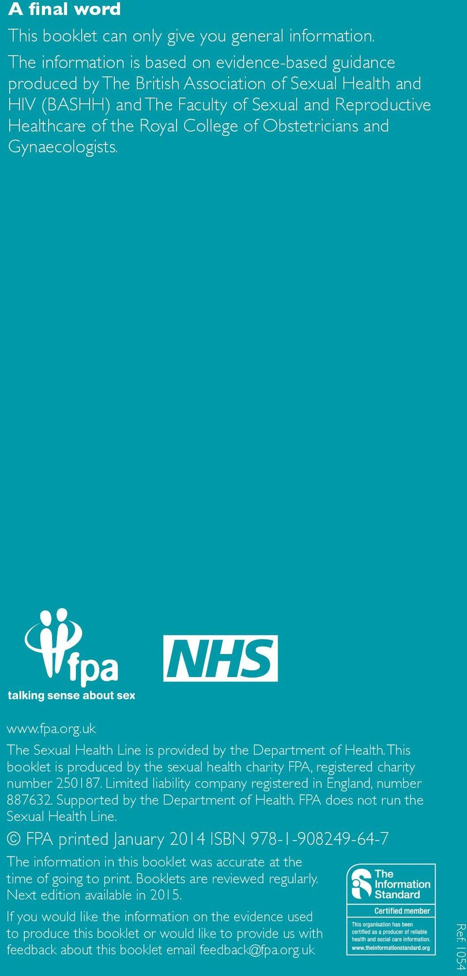 Obstetricians and Gynaecologists. www.fpa.org.uk The Sexual Health Line is provided by the Department of Health.