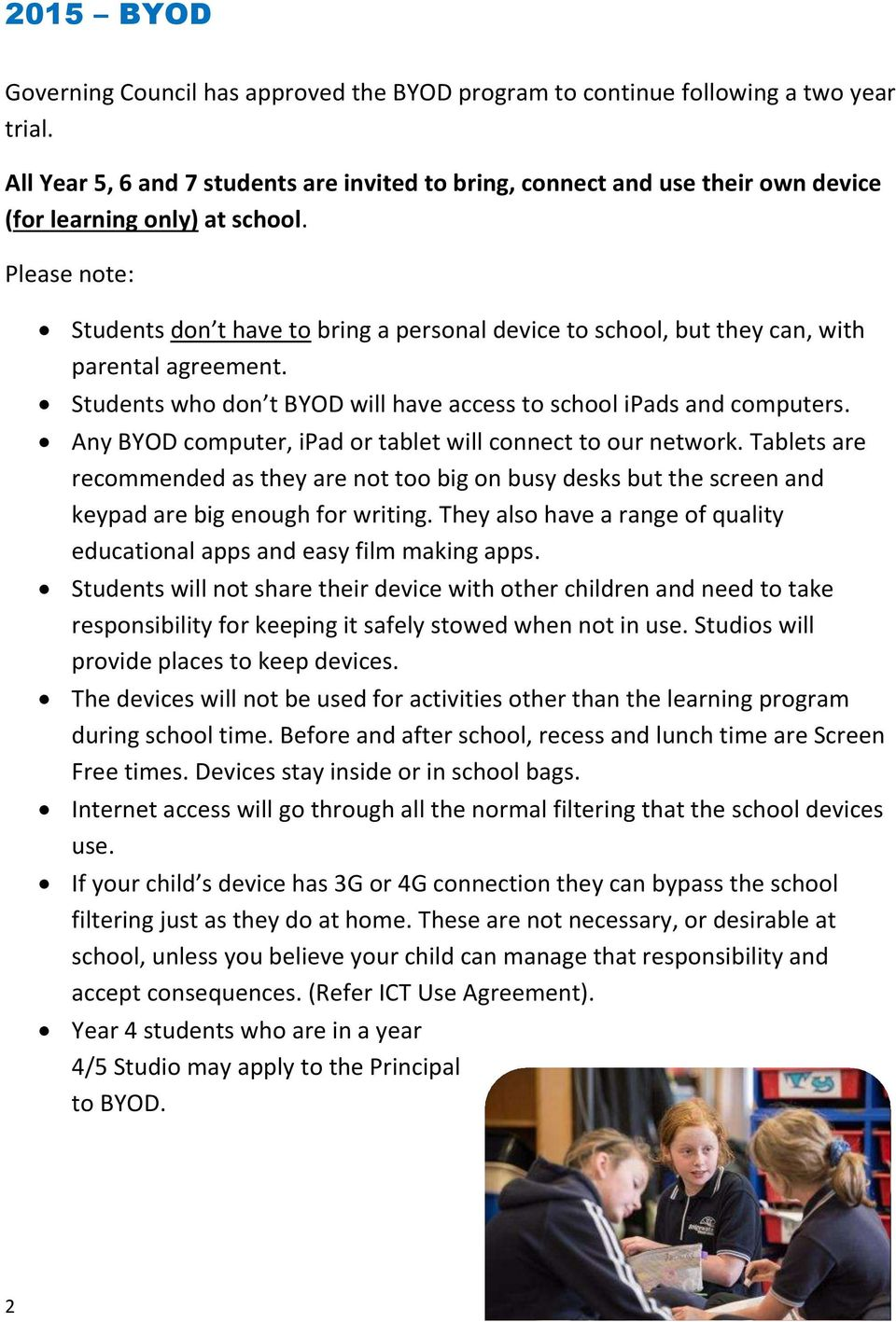 Please note: Students don t have to bring a personal device to school, but they can, with parental agreement. Students who don t BYOD will have access to school ipads and computers.