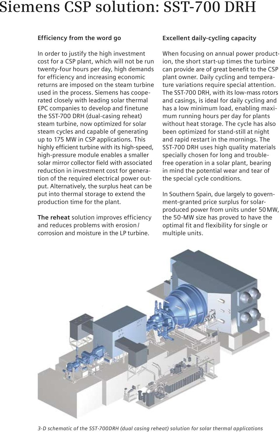 Siemens has cooperated closely with leading solar thermal EPC companies to develop and finetune the SST-700 DRH (dual-casing reheat) steam turbine, now optimized for solar steam cycles and capable of