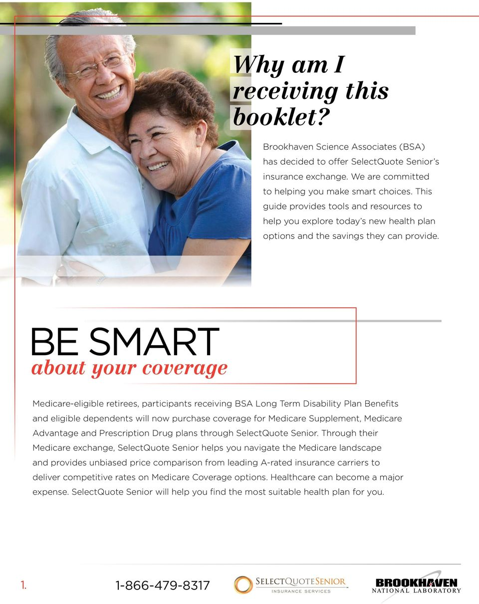 BE SMART about your coverage Medicare-eligible retirees, participants receiving BSA Long Term Disability Plan Benefits and eligible dependents will now purchase coverage for Medicare Supplement,