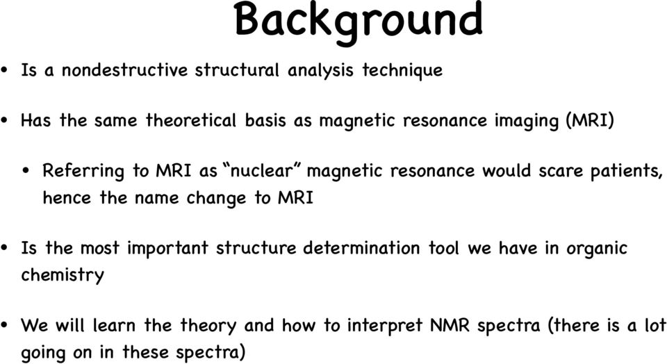hence the name change to MRI Is the most important structure determination tool we have in organic