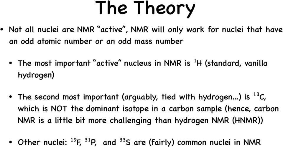 (arguably, tied with hydrogen ) is 13 C, which is NOT the dominant isotope in a carbon sample (hence, carbon NMR is