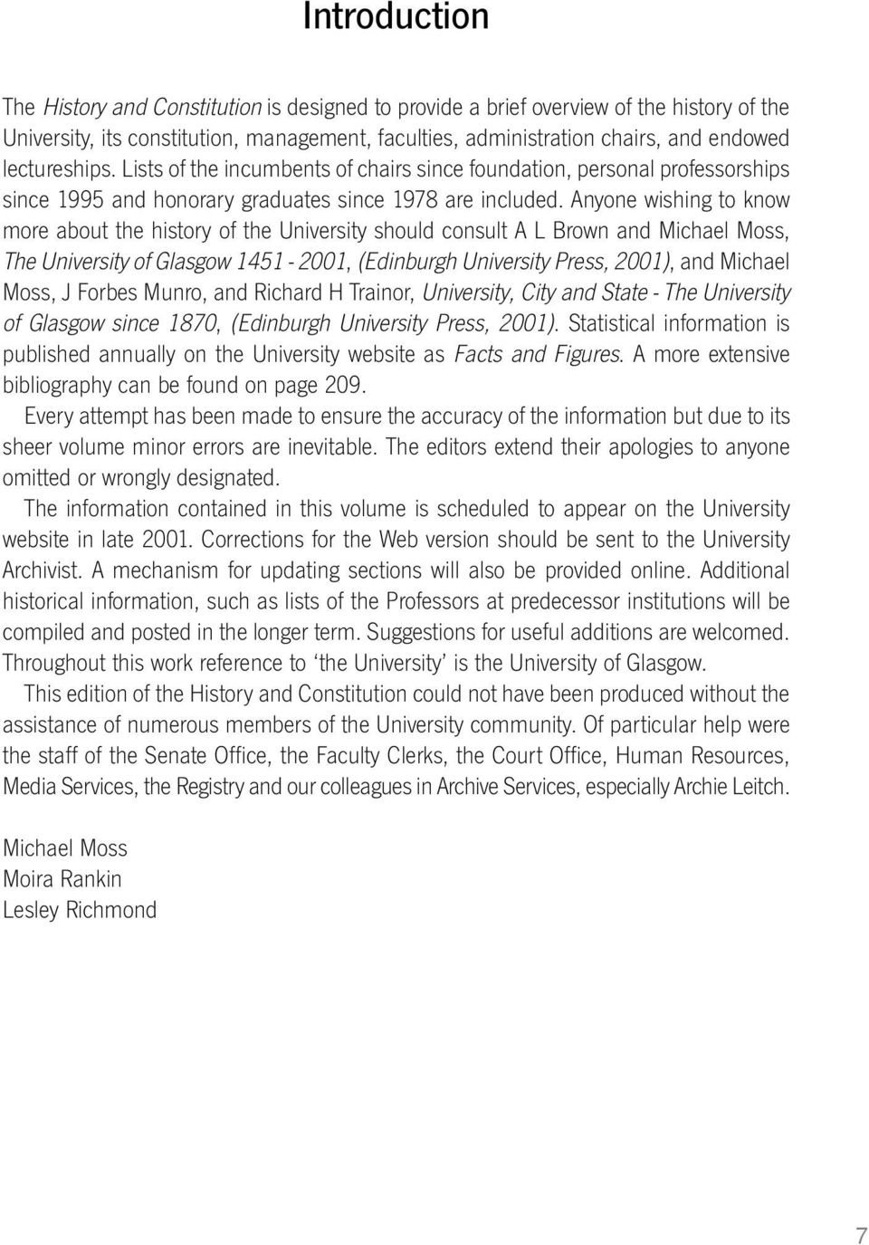 Anyone wishing to know more about the history of the University should consult A L Brown and Michael Moss, The University of Glasgow 1451-2001, (Edinburgh University Press, 2001), and Michael Moss, J