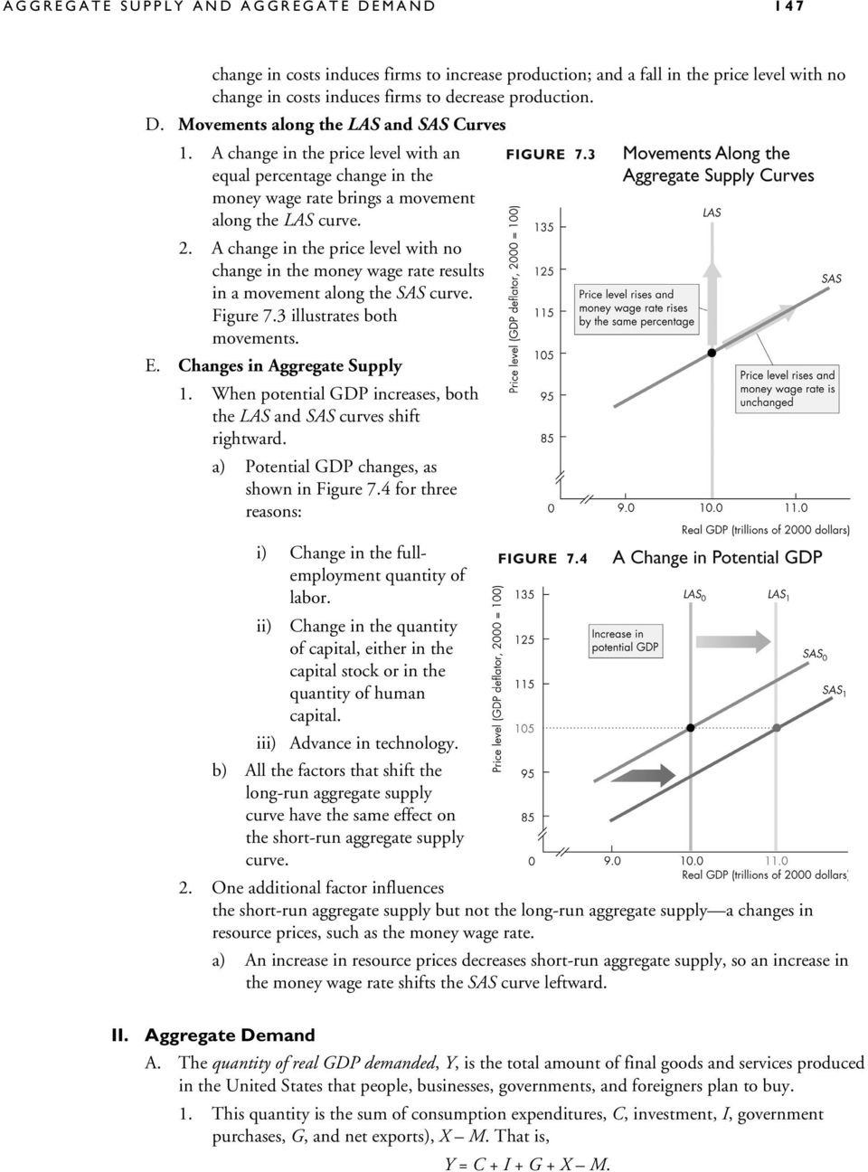 A change in the price level with no change in the money wage rate results in a movement along the SAS curve. Figure 7.3 illustrates both movements. E. Changes in Aggregate Supply 1.