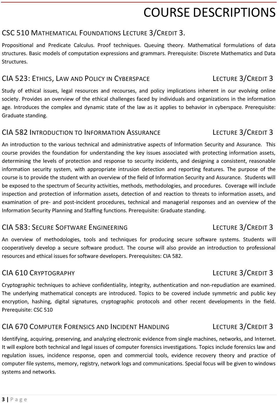 CIA 523: ETHICS, LAW AND POLICY IN CYBERSPACE LECTURE 3/CREDIT 3 Study of ethical issues, legal resources and recourses, and policy implications inherent in our evolving online society.