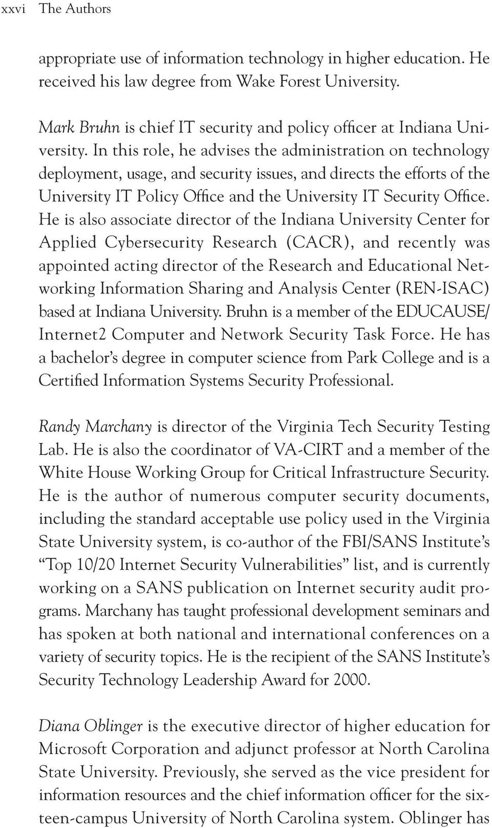 In this role, he advises the administration on technology deployment, usage, and security issues, and directs the efforts of the University IT Policy Office and the University IT Security Office.