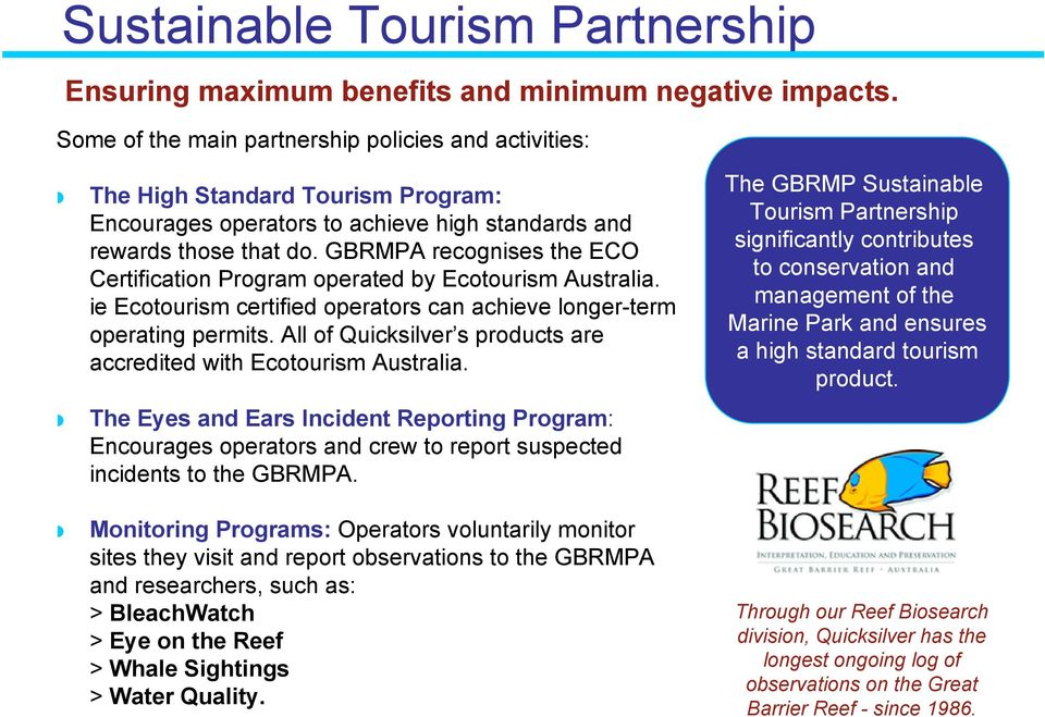 GBRMPA recognises the ECO Certification Program operated by Ecotourism Australia. ie Ecotourism certified operators can achieve longer-term operating permits.