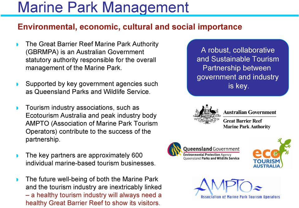 Tourism industry associations, such as Ecotourism Australia and peak industry body AMPTO (Association of Marine Park Tourism Operators) contribute to the success of the partnership.