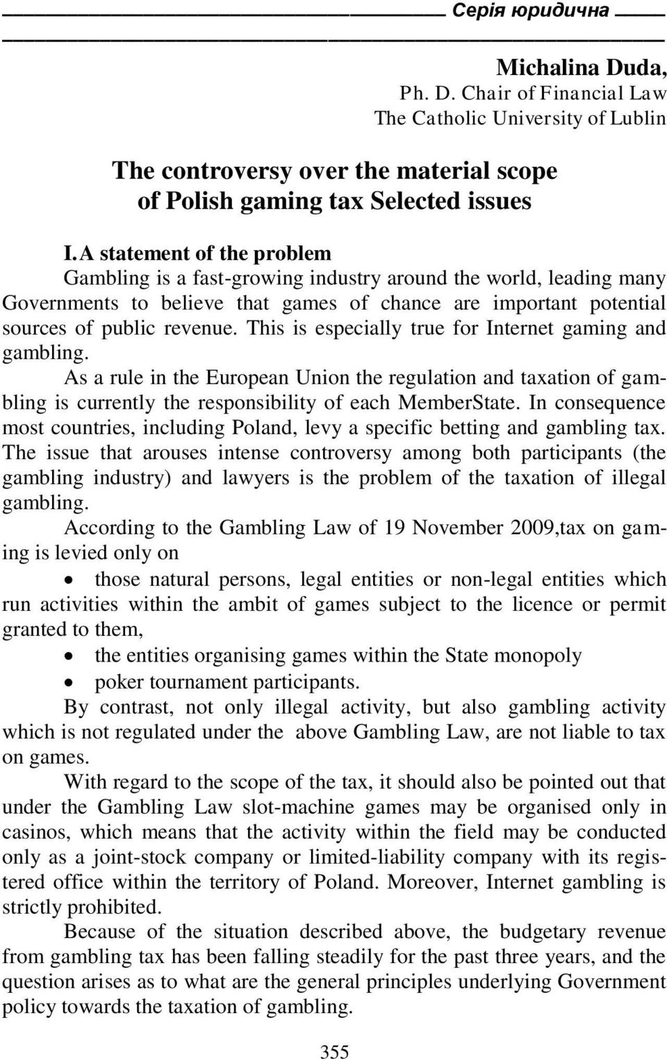 This is especially true for Internet gaming and gambling. As a rule in the European Union the regulation and taxation of gambling is currently the responsibility of each MemberState.