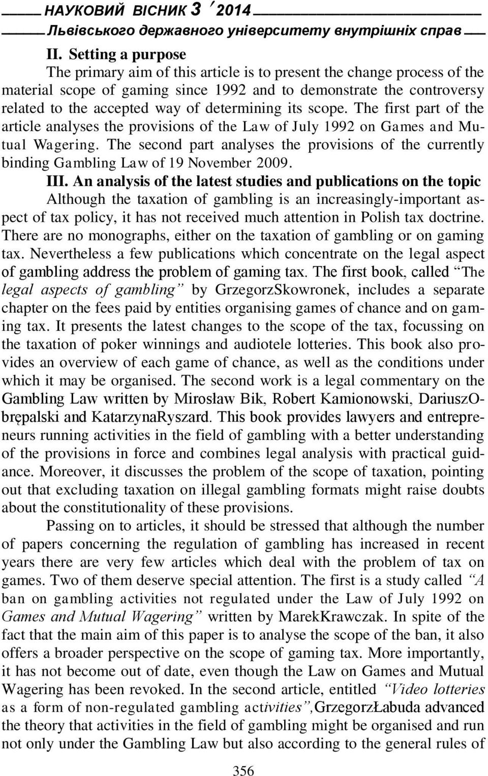 determining its scope. The first part of the article analyses the provisions of the Law of July 1992 on Games and Mutual Wagering.