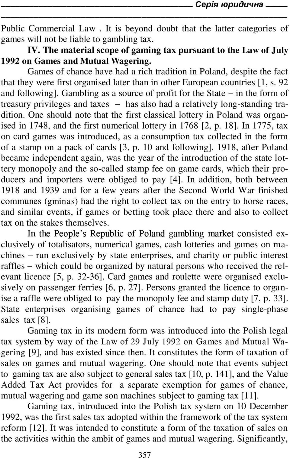 Games of chance have had a rich tradition in Poland, despite the fact that they were first organised later than in other European countries [1, s. 92 and following].