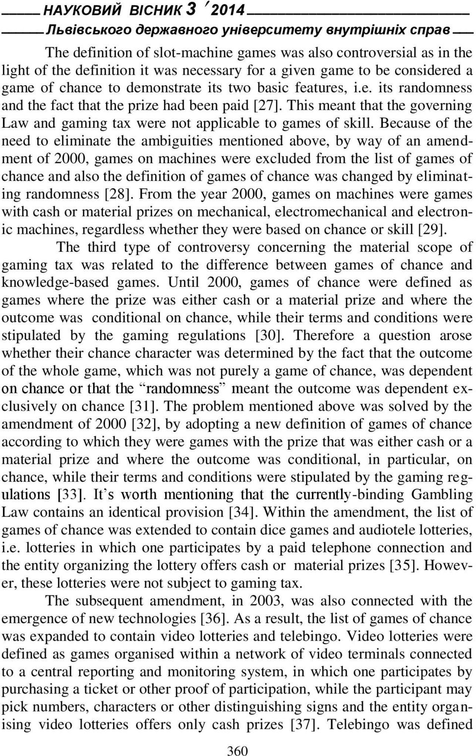 This meant that the governing Law and gaming tax were not applicable to games of skill.