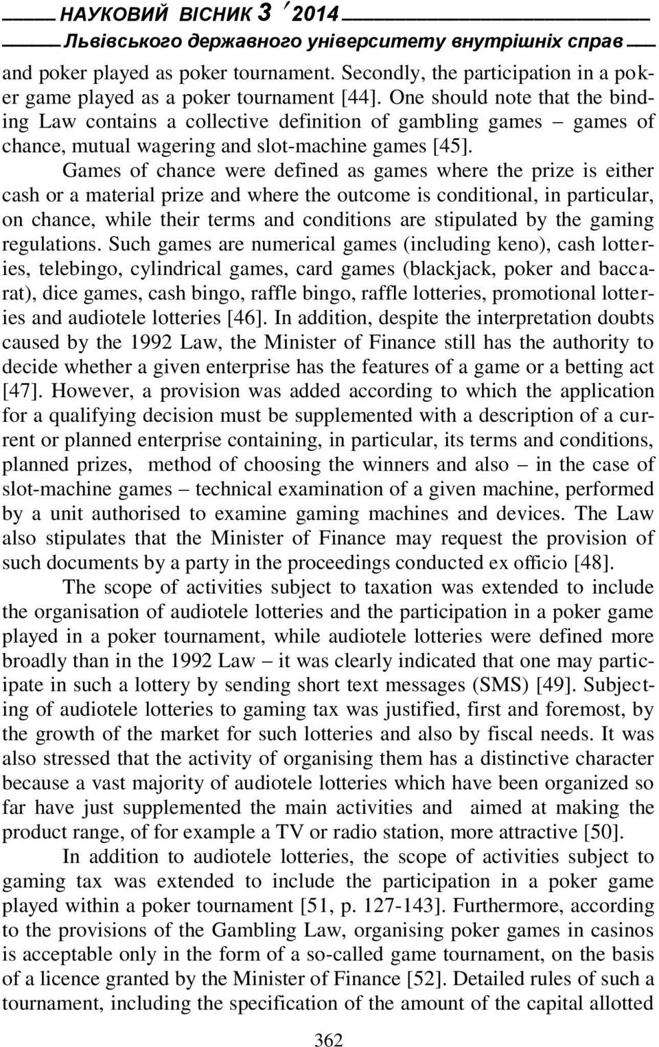 Games of chance were defined as games where the prize is either cash or a material prize and where the outcome is conditional, in particular, on chance, while their terms and conditions are