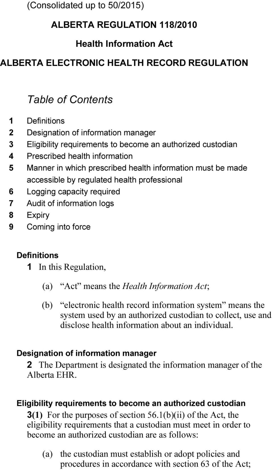 Logging capacity required 7 Audit of information logs 8 Expiry 9 Coming into force Definitions 1 In this Regulation, (a) Act means the Health Information Act; (b) electronic health record information