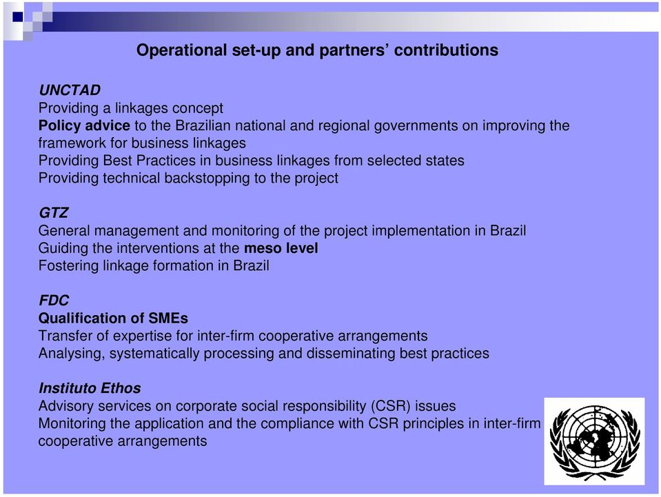 Guiding the interventions at the meso level Fostering linkage formation in Brazil FDC Qualification of SMEs Transfer of expertise for inter-firm cooperative arrangements Analysing, systematically