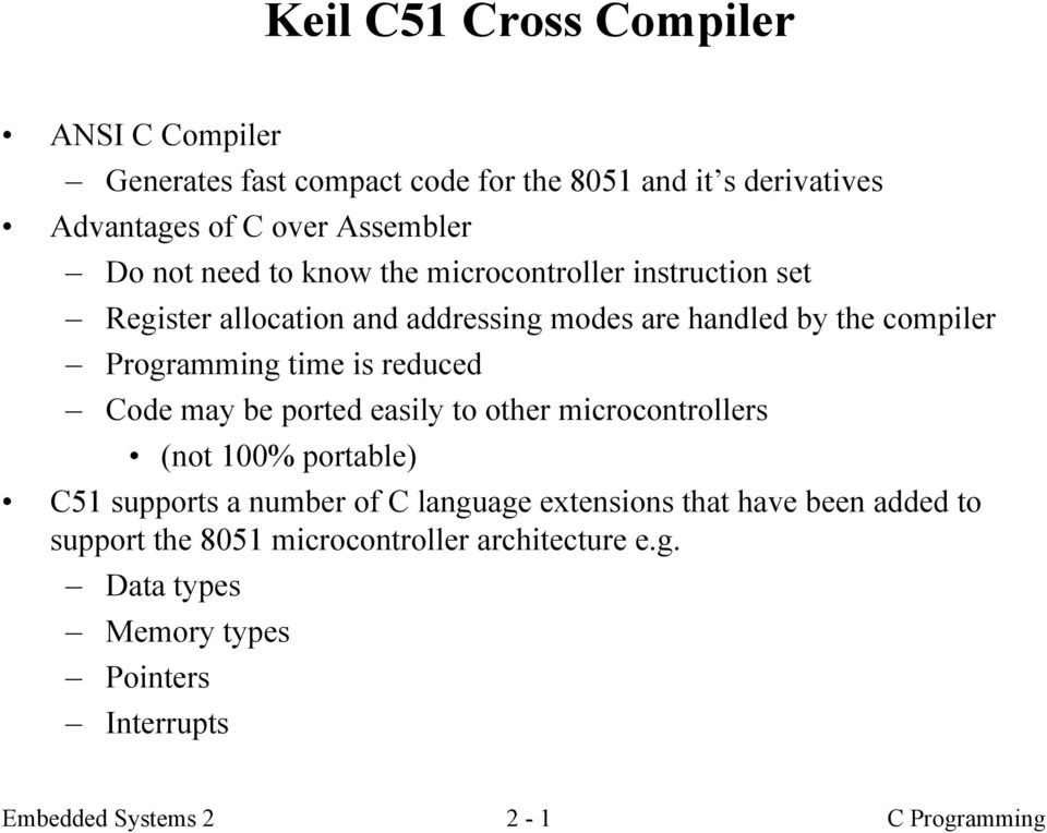 reduced Code may be ported easily to other microcontrollers (not 100% portable) C51 supports a number of C language extensions that have