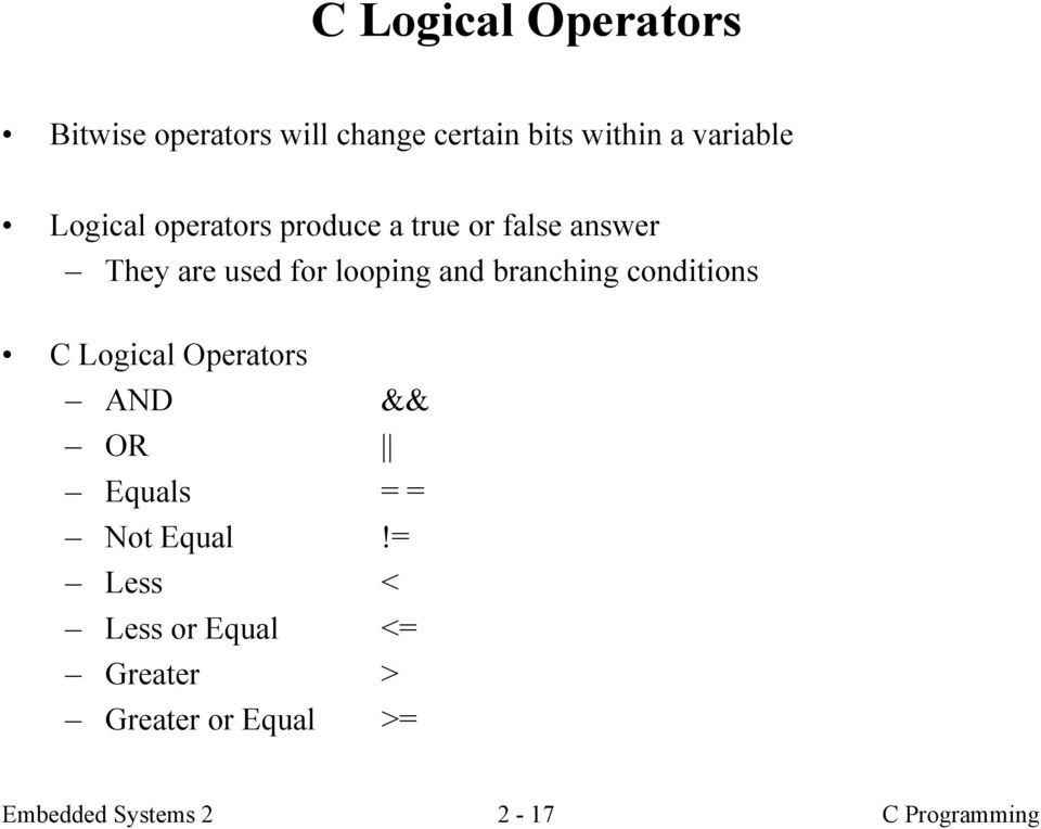 branching conditions C Logical Operators AND && OR Equals = = Not Equal!