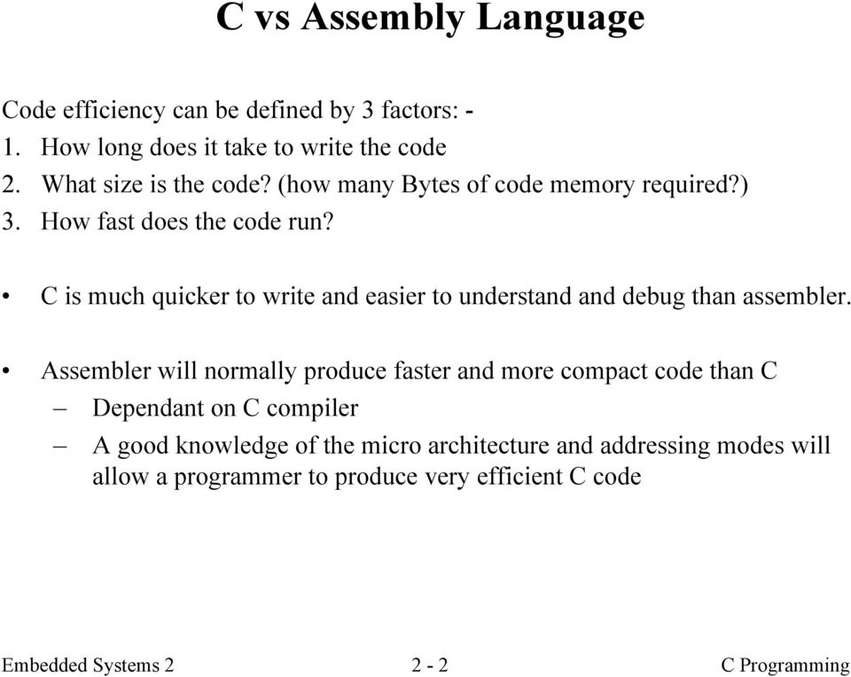 C is much quicker to write and easier to understand and debug than assembler.