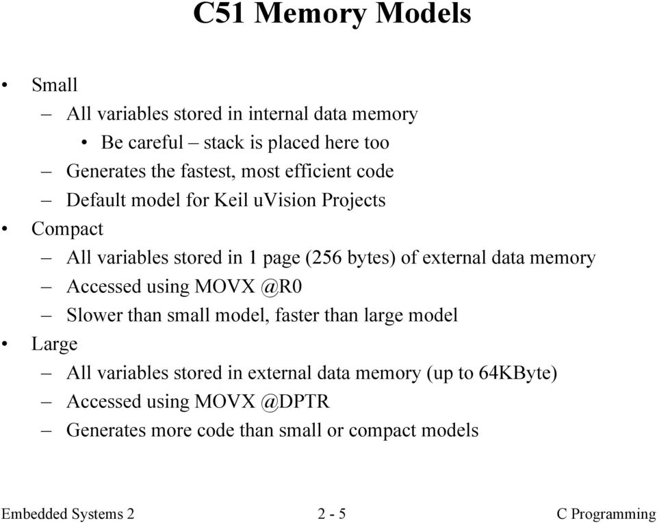memory Accessed using MOVX @R0 Slower than small model, faster than large model Large All variables stored in external data