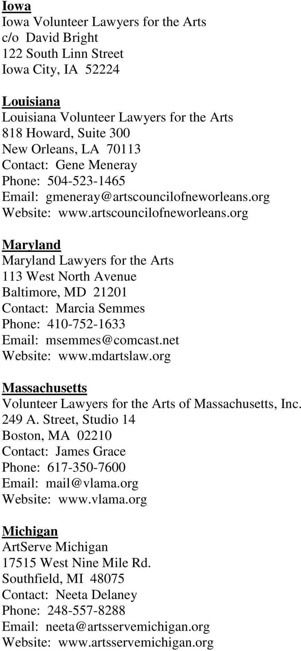 org Website: www.artscouncilofneworleans.org Maryland Maryland Lawyers for the Arts 113 West North Avenue Baltimore, MD 21201 Contact: Marcia Semmes Phone: 410-752-1633 Email: msemmes@comcast.