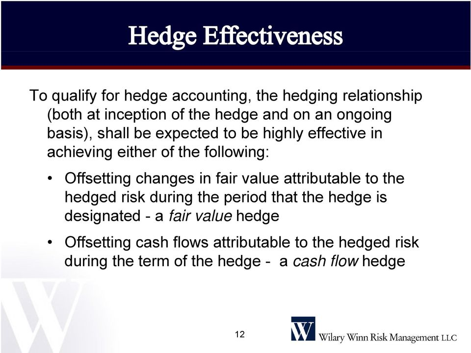 changes in fair value attributable to the hedged risk during the period that the hedge is designated - a